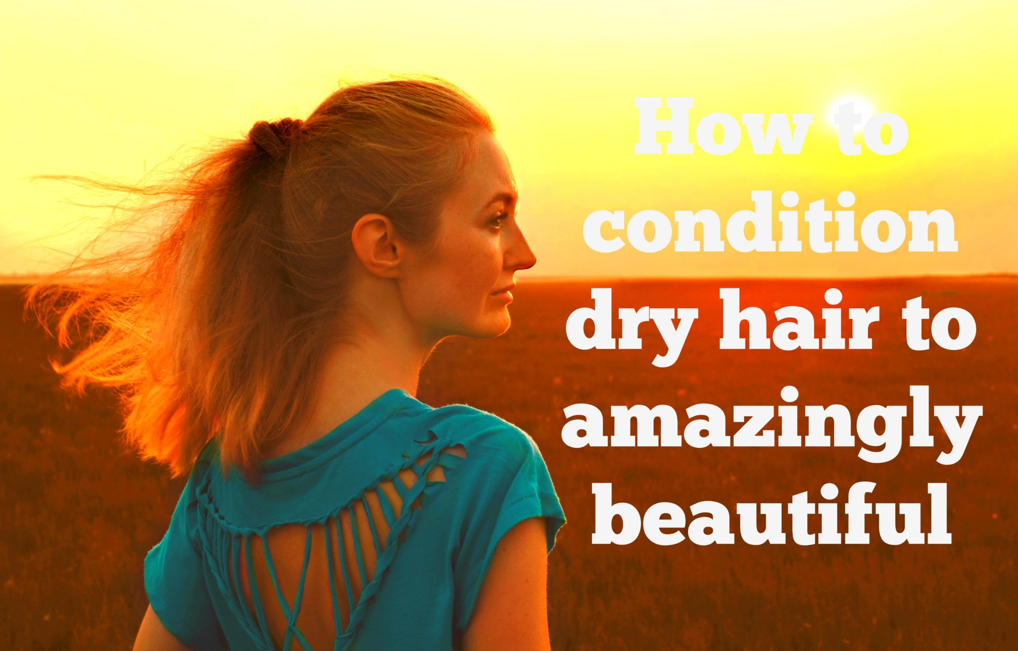 How to condition dry hair to amazingly beautiful